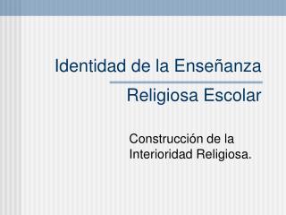 Identidad de la Ense ñanza  Religiosa Escolar