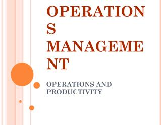 OPERATIONS MANAGEMENT OPERATIONS AND PRODUCTIVITY