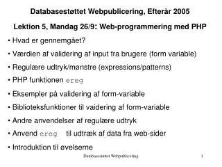 Databasestøttet Webpublicering, Efterår 2005 Lektion 5, Mandag 26/9 :  Web-programmering med PHP