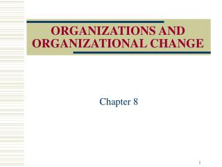ORGANIZATIONS AND  ORGANIZATIONAL CHANGE