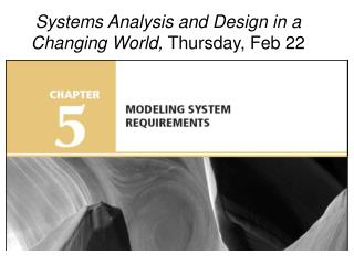 Systems Analysis and Design in a Changing World,  Thursday, Feb 22