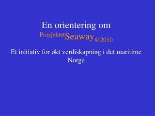 En orientering om  Prosjektet Seaway @2010