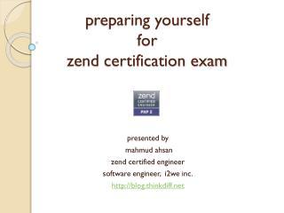 p reparing yourself  for  zend certification exam