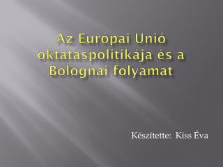 Az Európai Unió oktatáspolitikája és a Bolognai folyamat