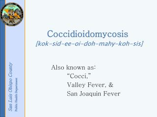 Coccidioidomycosis  [kok-sid-ee-oi-doh-mahy-koh-sis]