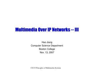 Multimedia Over IP Networks -- III