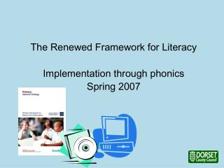 The Renewed Framework for Literacy Implementation through phonics Spring 2007