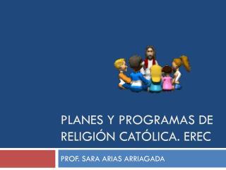 PLANES Y PROGRAMAS DE RELIGIÓN CATÓLICA. EREC