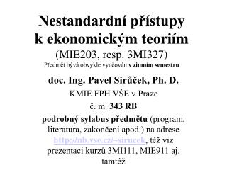 Nestandardn  pr stupy               k ekonomick m teori m MIE203, resp. 3MI327 Predmet b v  obvykle vyucov n v zimn m se