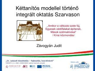 Kéttanítós modellel történő  integrált oktatás Szarvason