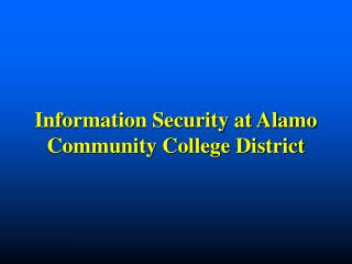Information Security at Alamo Community College District