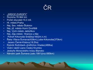 �SRDCE EVROPY� Rozloha:78 864 km Po?et obyvatel:10,3 mil. Hl. m?sto:Praha Nej. Sev. m?sto-�luknov