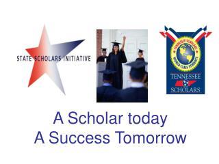 A Scholar today  A Success Tomorrow