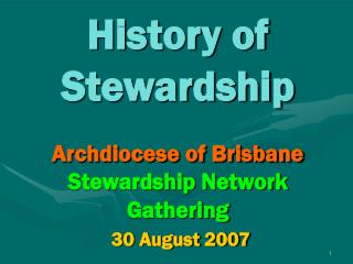 History of Stewardship Archdiocese of Brisbane Stewardship Network Gathering 30 August 2007