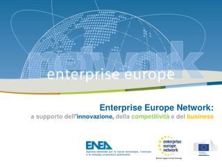 Enterprise Europe Network: a  supporto dell �innovazione ,  della competitivit� e  del business