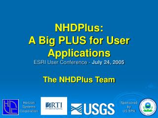 NHDPlus:  A Big PLUS for User Applications ESRI User Conference - July 24, 2005  The NHDPlus Team