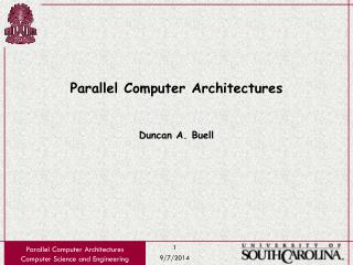 Parallel Computer Architectures Duncan A. Buell