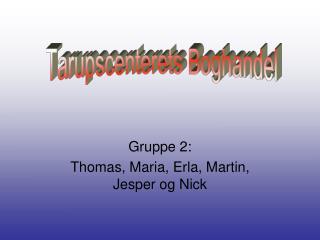 Gruppe 2: Thomas, Maria, Erla, Martin, Jesper og Nick