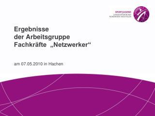 """Ergebnisse der Arbeitsgruppe Fachkräfte  """"Netzwerker"""" am 07.05.2010 in Hachen"""