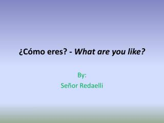 ¿Cómo eres? -  What are you like?