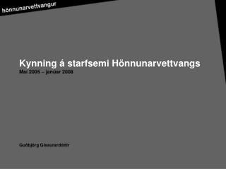 Kynning á starfsemi Hönnunarvettvangs Maí 2005 – janúar 2008 Guðbjörg Gissurardóttir