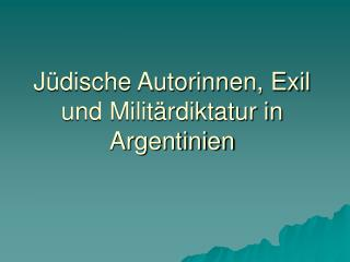 Jüdische Autorinnen, Exil und Militärdiktatur in Argentinien