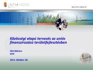 Közösségi alapú tervezés  az uniós finanszírozású területfejlesztésben Péti Márton NTH