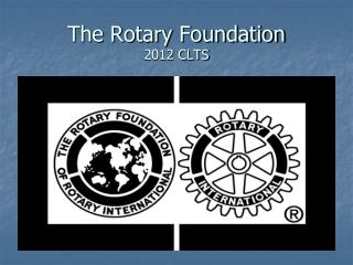 The Rotary Foundation 2012 CLTS