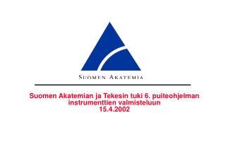 Suomen Akatemian ja Tekesin tuki 6. puiteohjelman instrumenttien valmisteluun  15.4.2002