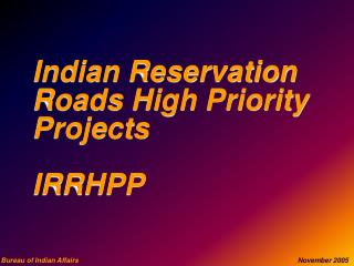 Indian Reservation Roads High Priority Projects IRRHPP