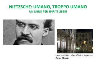 Nietzsche: umano, troppo umano un libro per spiriti liberi