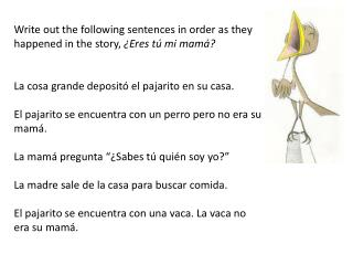 Write out the following sentences in order as they happened in the story,  ¿Eres tú mi mamá?