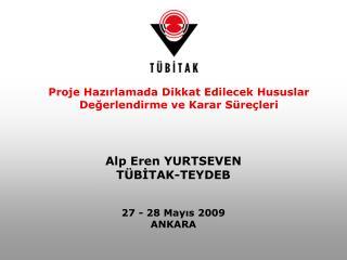 Alp Eren YURTSEVEN TÜBİTAK-TEYDEB 27 - 28 Mayıs 2009 ANKARA