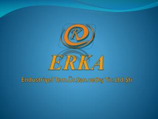 ERKA Endustriyel Tem.Ür.San.veDış Tic.Ltd.Şti