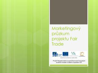 Marketingový průzkum projektu Fair  Trade