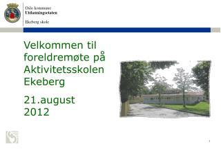 Velkommen til foreldremøte på Aktivitetsskolen Ekeberg 21.august 2012