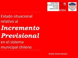 Estado situacional relativo al Incremento Previsional en el sistema  municipal chileno