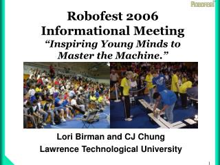 "Robofest 2006  Informational Meeting  ""Inspiring Young Minds to  Master the Machine."""