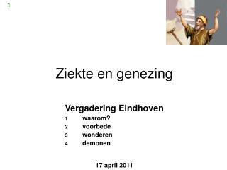 Ziekte en genezing Vergadering Eindhoven 1 waarom? 2 voorbede 3 wonderen 4 demonen