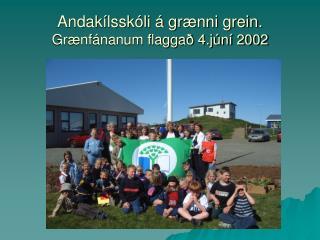 Andakílsskóli á grænni grein. Grænfánanum flaggað 4.júní 2002
