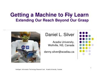 Getting a Machine to  Fly  Learn Extending Our Reach Beyond Our Grasp