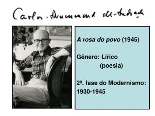 A rosa do povo  (1945) G�nero: L�rico                (poesia) 2�. fase do Modernismo: 1930-1945