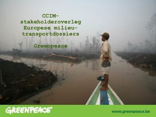 CCIM- stakeholderoverleg Europese milieu-transportdossiers Greenpeace
