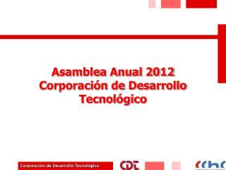 Asamblea Anual 2012 Corporación de Desarrollo Tecnológico