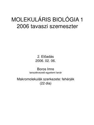 MOLEKUL�RIS BIOL�GIA 1 2006 tavaszi szemeszter