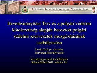 Szarka Zsolt pv. alezredes  szervezési főosztályvezető kirendeltség-vezetői továbbképzés