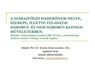 Előadó: Prof. Dr. Szendy István ezredes, CSc.                                 egyetemi tanár