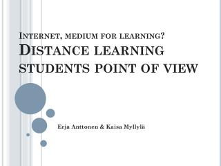 Internet , medium for  learning? Distance  learning students point of view