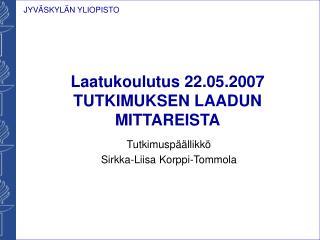 Laatukoulutus 22.05.2007 TUTKIMUKSEN LAADUN MITTAREISTA