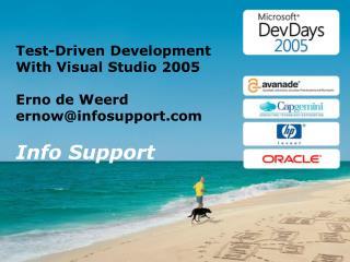 Test-Driven Development  With Visual Studio 2005 Erno de Weerd ernow@infosupport Info Support